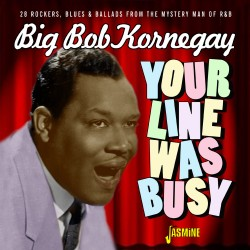 Big Bob KORNEGAY - Your...
