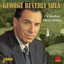 George Beverly SHEA - I'd...