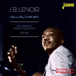 JB LENOIR - I Wanna Play A...